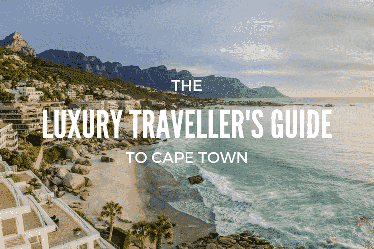 The Luxury Traveller's Guide to Cape Town